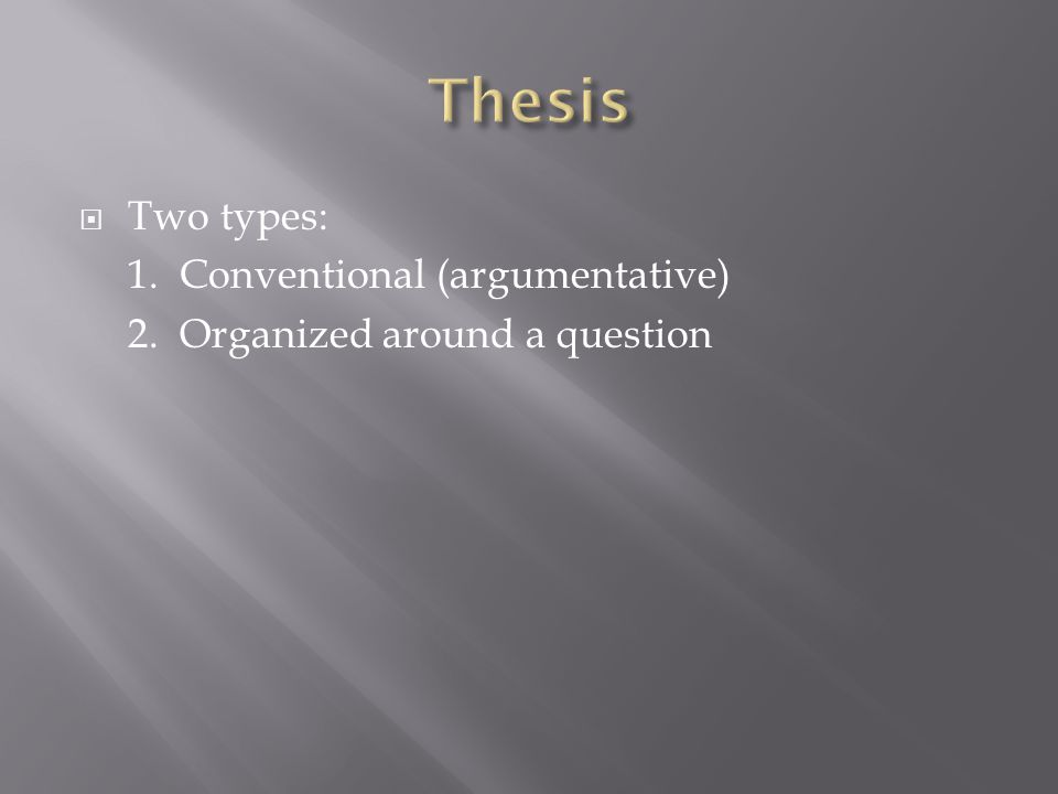  Two types: 1. Conventional (argumentative) 2. Organized around a question