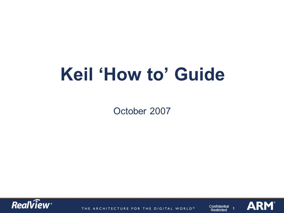 1 Confidential Restricted Keil 'How to' Guide October ppt