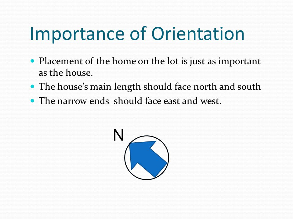 Importance of Orientation Placement of the home on the lot is just as important as the house.