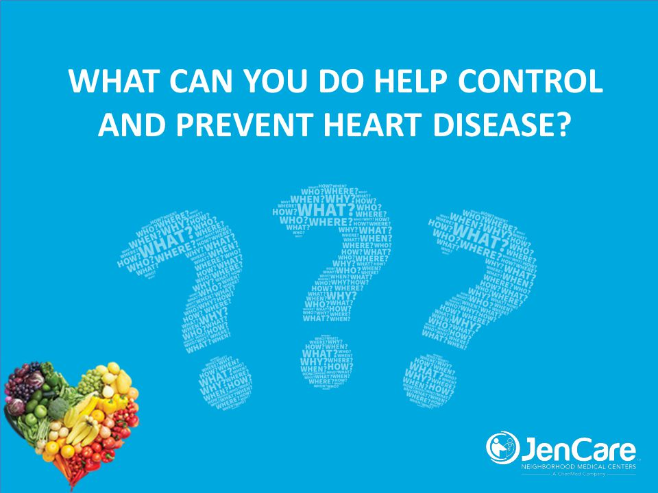 WHAT CAN YOU DO HELP CONTROL AND PREVENT HEART DISEASE