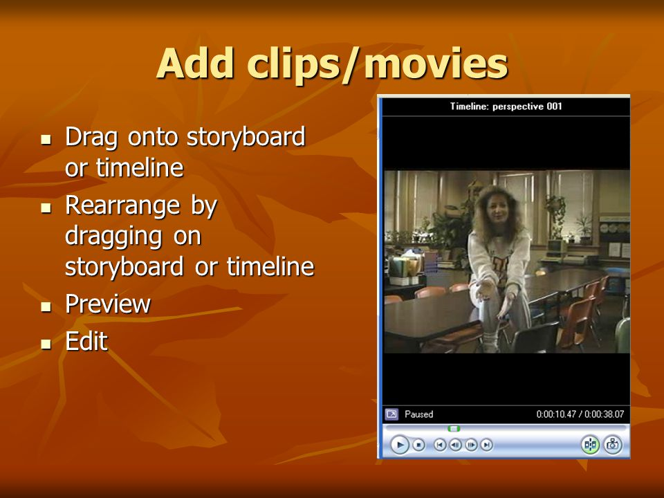 Add clips/movies Drag onto storyboard or timeline Drag onto storyboard or timeline Rearrange by dragging on storyboard or timeline Rearrange by dragging on storyboard or timeline Preview Preview Edit Edit