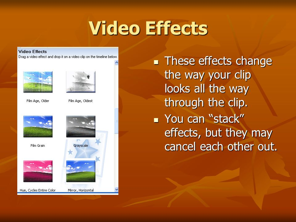 Video Effects These effects change the way your clip looks all the way through the clip.