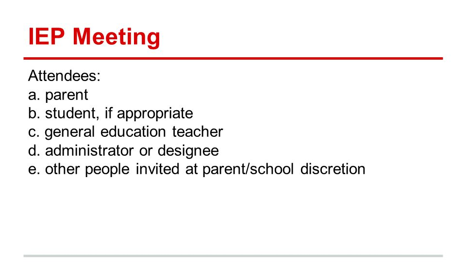 IEP Meeting Attendees: a. parent b. student, if appropriate c.