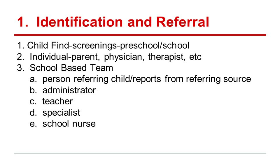 1. Identification and Referral 1. Child Find-screenings-preschool/school 2.