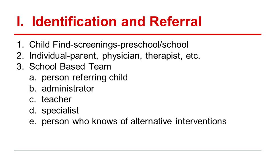 I. Identification and Referral 1. Child Find-screenings-preschool/school 2.