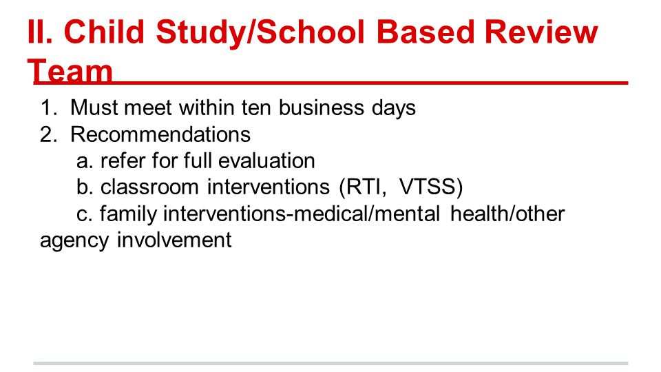 II. Child Study/School Based Review Team 1. Must meet within ten business days 2.