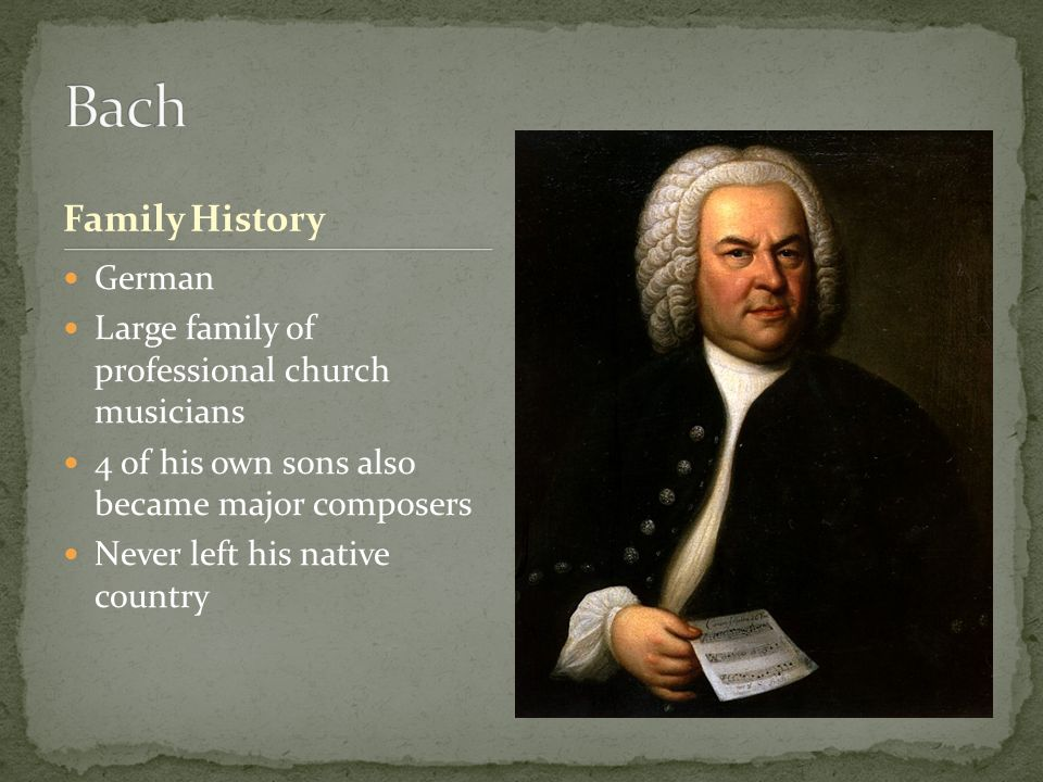 Family History German Large family of professional church musicians 4 of his own sons also became major composers Never left his native country