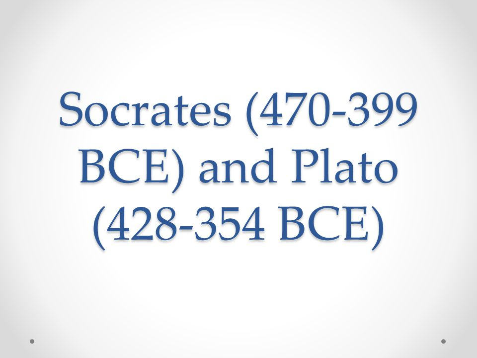 Socrates (470-399 BCE) and Plato (428-354 BCE)