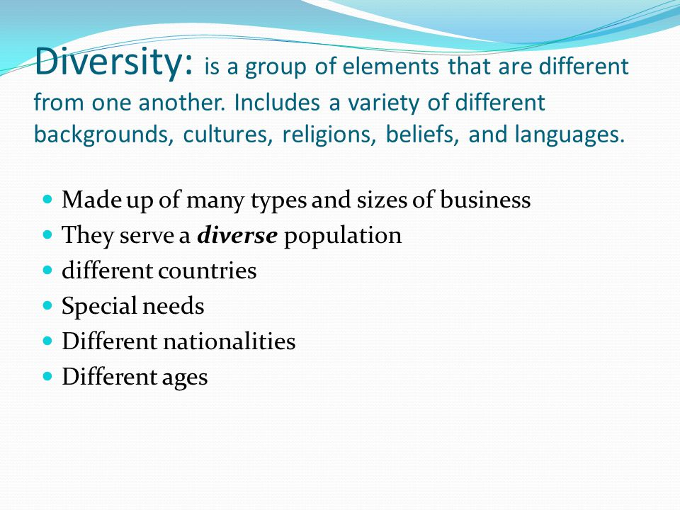 Diversity: is a group of elements that are different from one another.