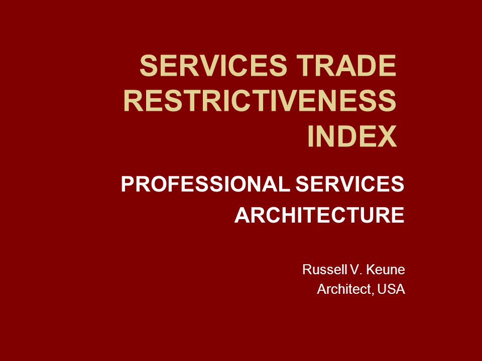 SERVICES TRADE RESTRICTIVENESS INDEX PROFESSIONAL SERVICES ARCHITECTURE Russell V.