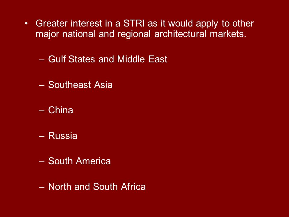 Greater interest in a STRI as it would apply to other major national and regional architectural markets.