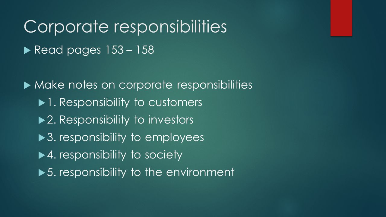 Corporate responsibilities  Read pages 153 – 158  Make notes on corporate responsibilities  1.