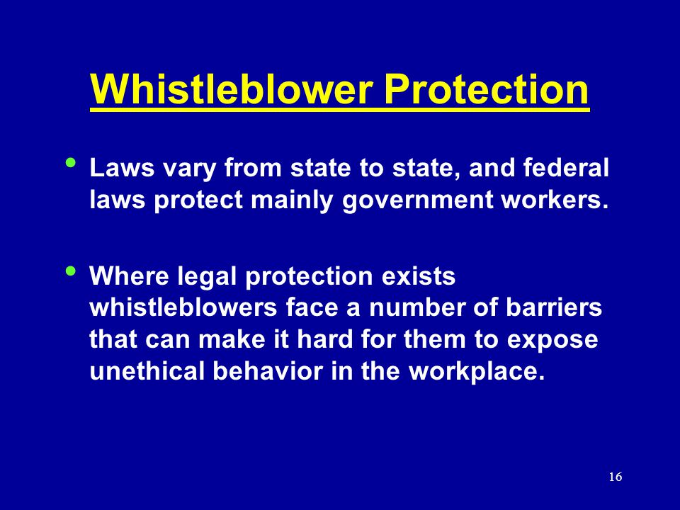 16 Whistleblower Protection Laws vary from state to state, and federal laws protect mainly government workers.