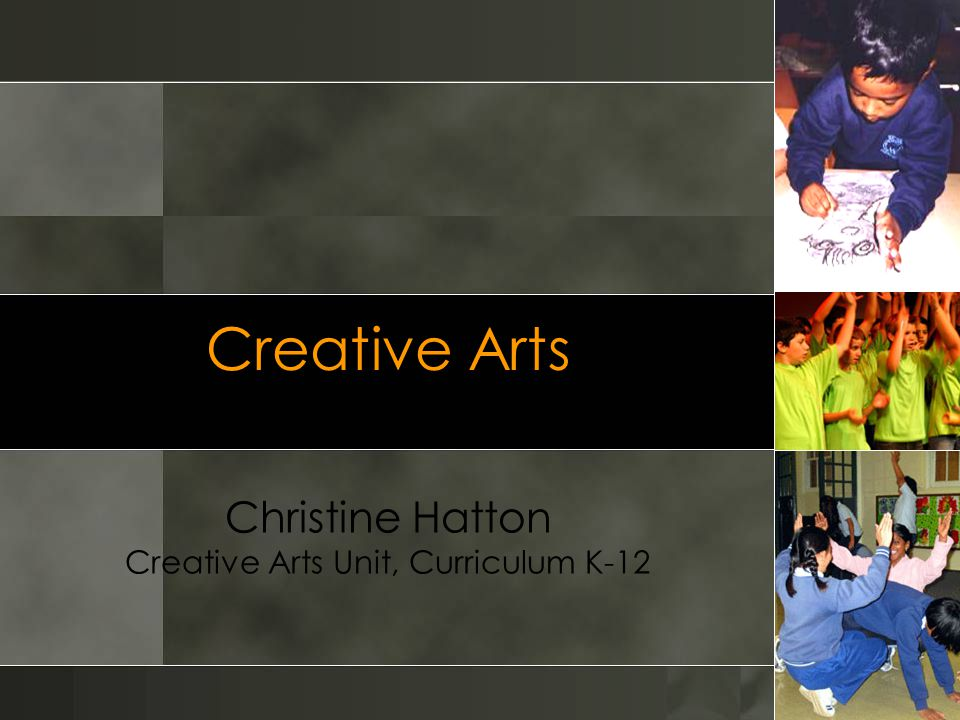 Creative Arts Christine Hatton Creative Arts Unit, Curriculum K-12