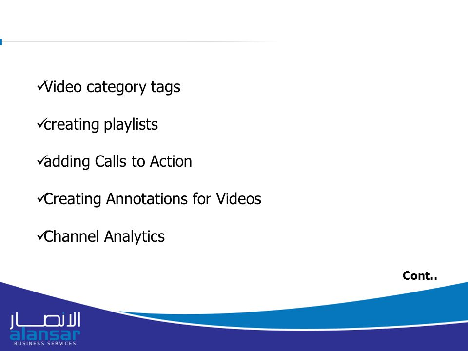 Video category tags creating playlists adding Calls to Action Creating Annotations for Videos Channel Analytics Cont..