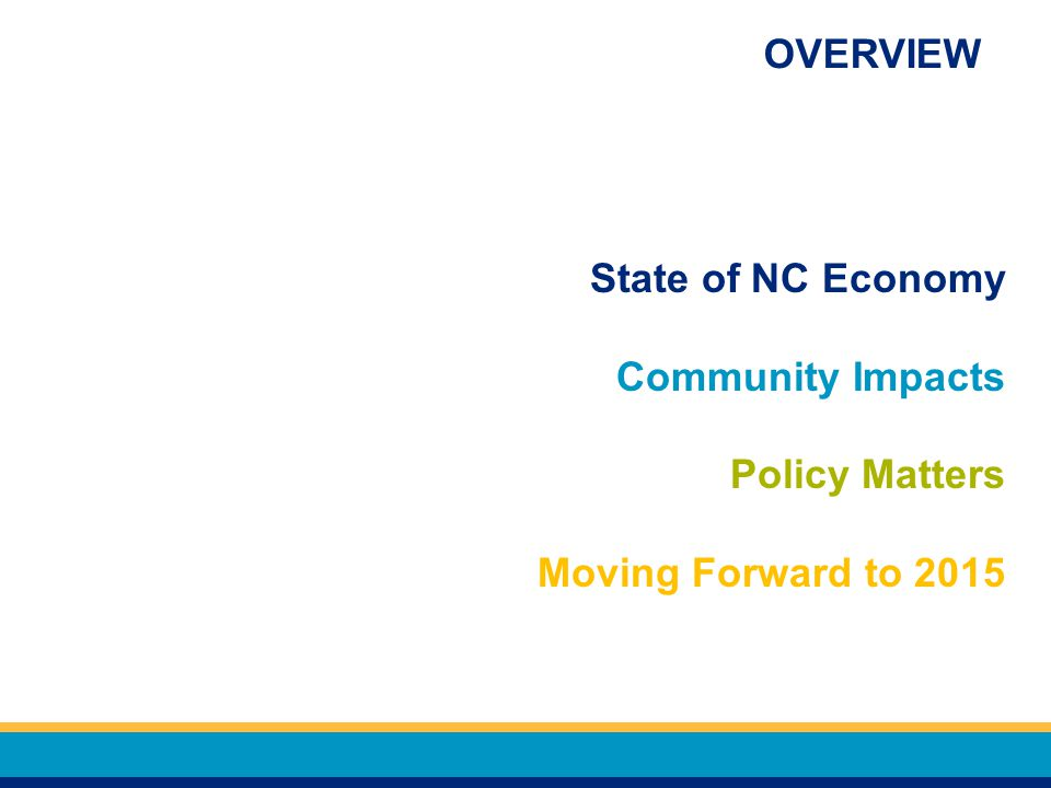 State of NC Economy Community Impacts Policy Matters Moving Forward to 2015 OVERVIEW
