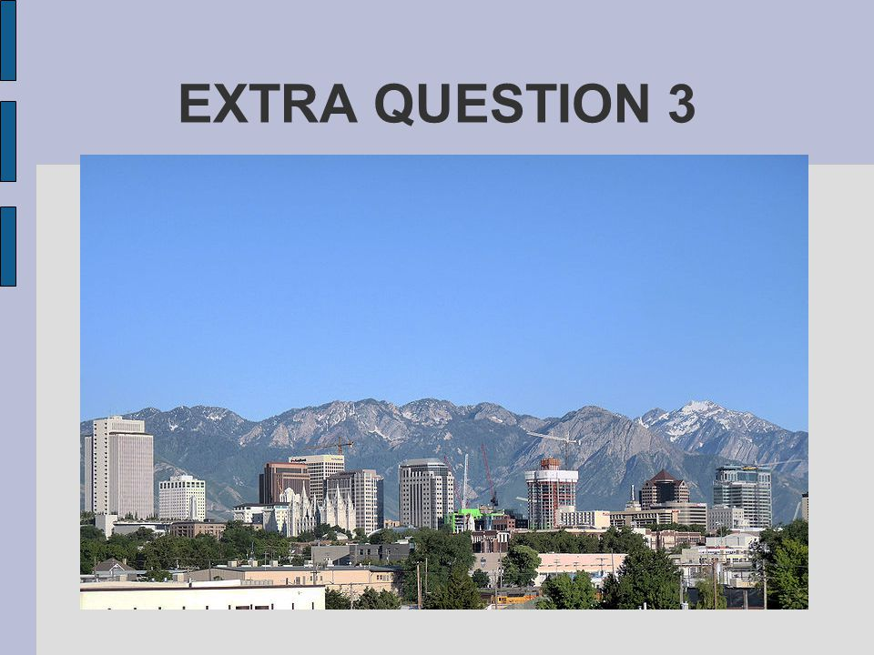 EXTRA QUESTION 3 Which is the nearest large city Salt Lake City