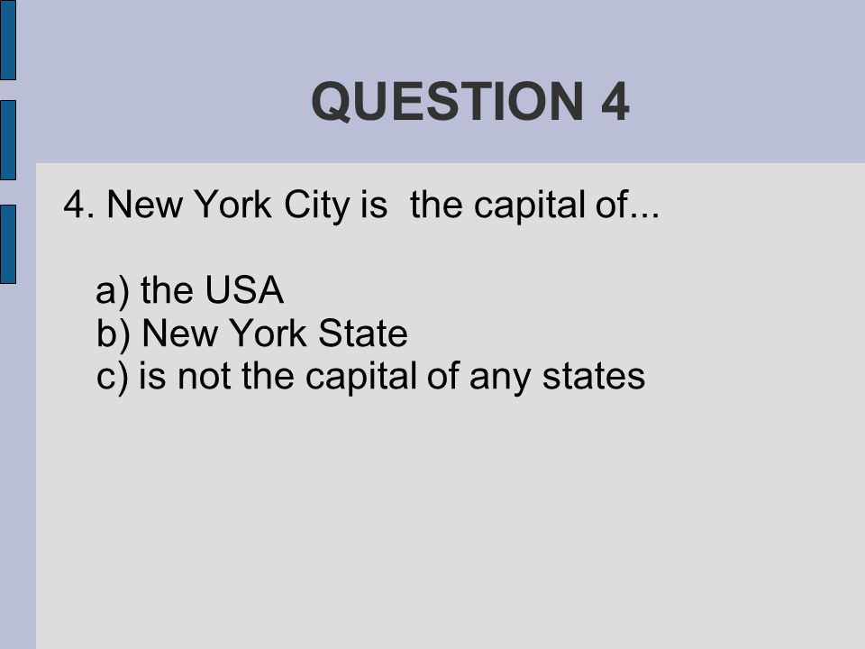 QUESTION 4 4. New York City is the capital of...