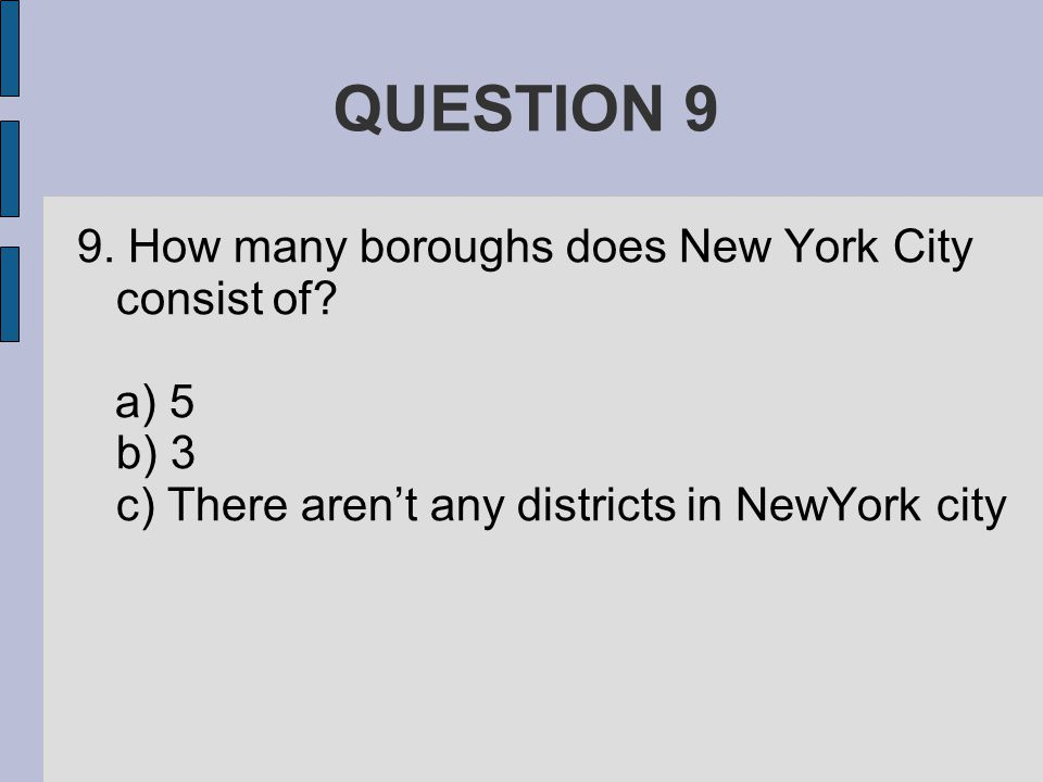 QUESTION 9 9. How many boroughs does New York City consist of.