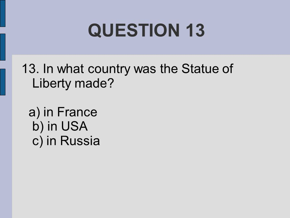 QUESTION In what country was the Statue of Liberty made a) in France b) in USA c) in Russia