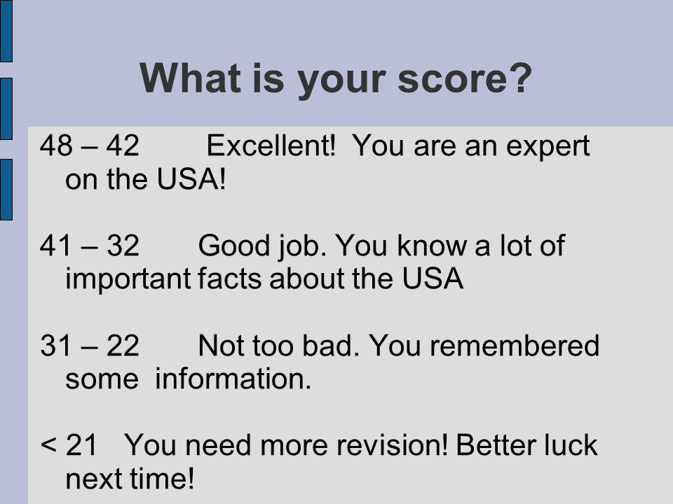 What is your score. 48 – 42 Excellent. You are an expert on the USA.