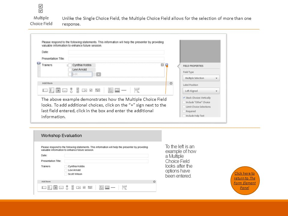 Click here to return to The Form Element Panel Unlike the Single Choice Field, the Multiple Choice Field allows for the selection of more than one response.
