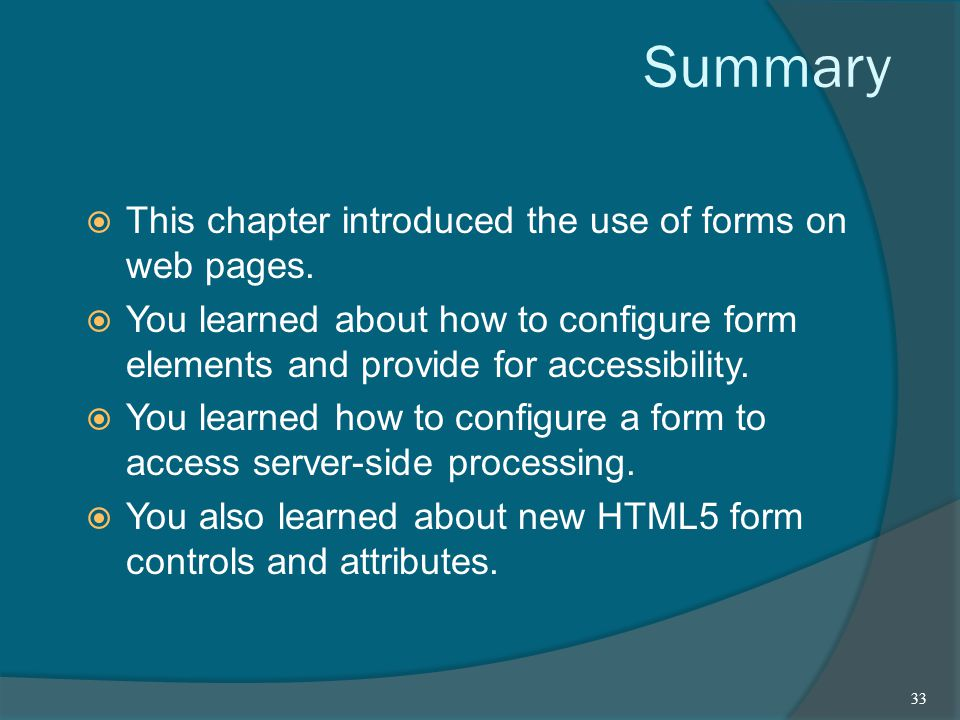 Summary  This chapter introduced the use of forms on web pages.