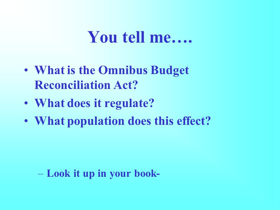 You tell me…. What is the Omnibus Budget Reconciliation Act.