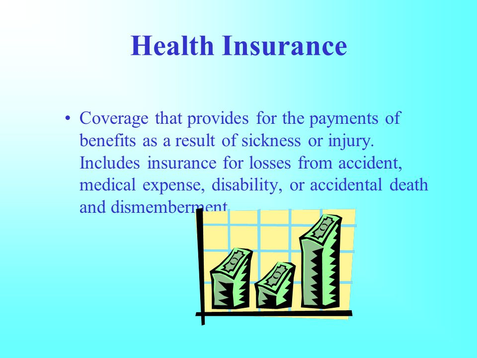 Health Insurance Coverage that provides for the payments of benefits as a result of sickness or injury.