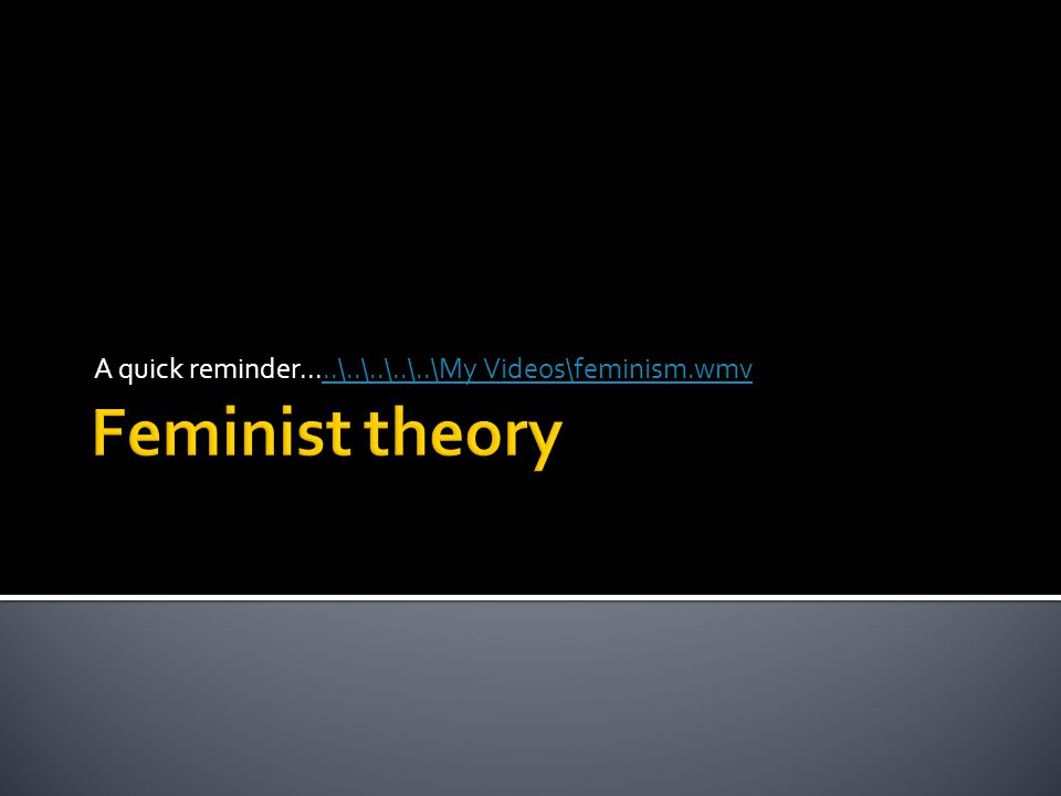 A quick reminder.....\..\..\..\..\My Videos\feminism.wmv..\..\..\..\..\My Videos\feminism.wmv