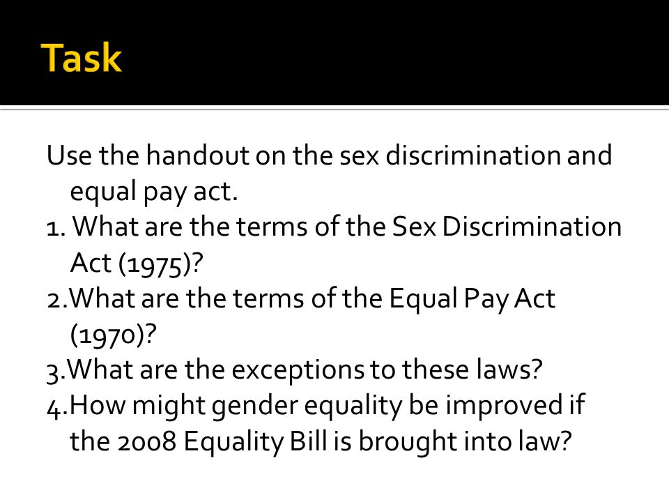 Use the handout on the sex discrimination and equal pay act.