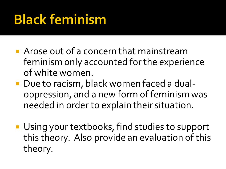  Arose out of a concern that mainstream feminism only accounted for the experience of white women.