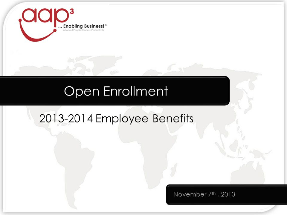 Employee Benefits Open Enrollment November 7 th, 2013