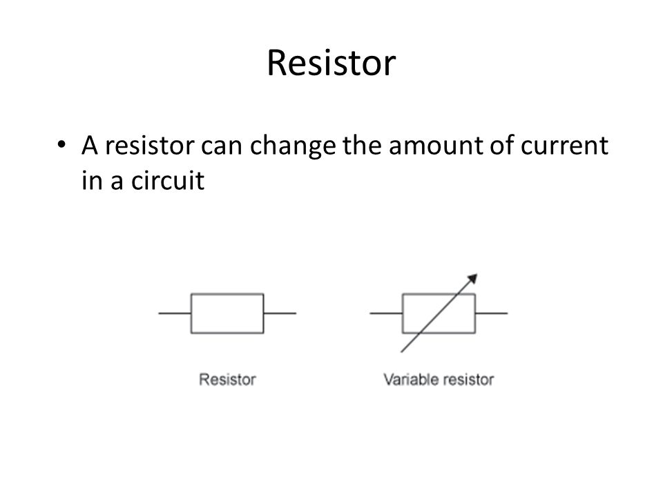 Resistor A resistor can change the amount of current in a circuit