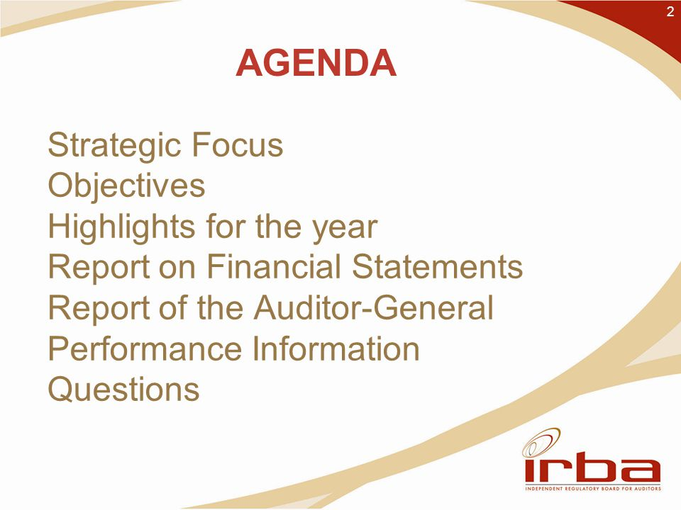 Strategic Focus Objectives Highlights for the year Report on Financial Statements Report of the Auditor-General Performance Information Questions 2 AGENDA
