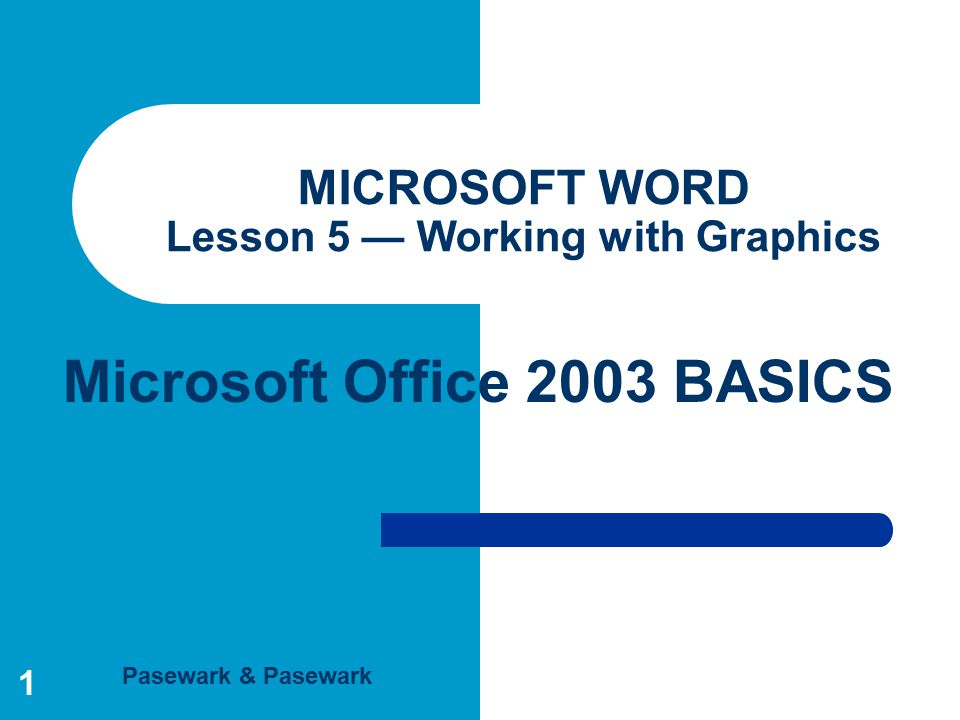 Pasewark & Pasewark Microsoft Office 2003 BASICS 1 MICROSOFT WORD Lesson 5 — Working with Graphics