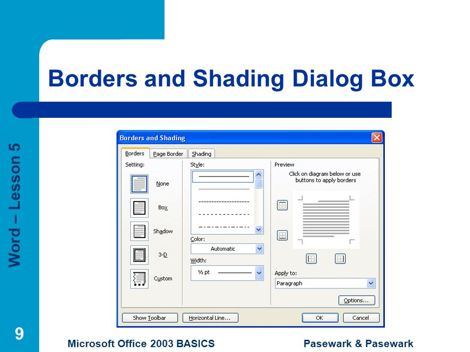 Word – Lesson 5 Microsoft Office 2003 BASICS Pasewark & Pasewark 9 Borders and Shading Dialog Box
