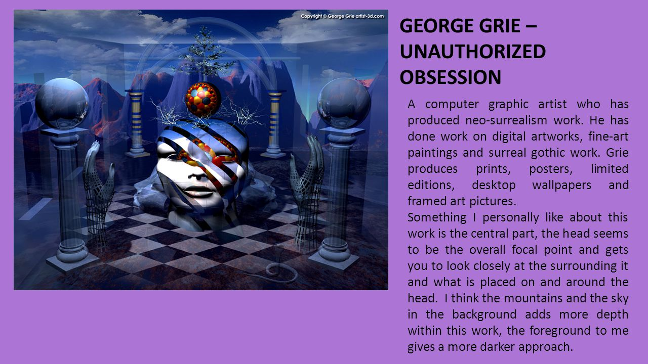 GEORGE GRIE – UNAUTHORIZED OBSESSION A computer graphic artist who has produced neo-surrealism work.