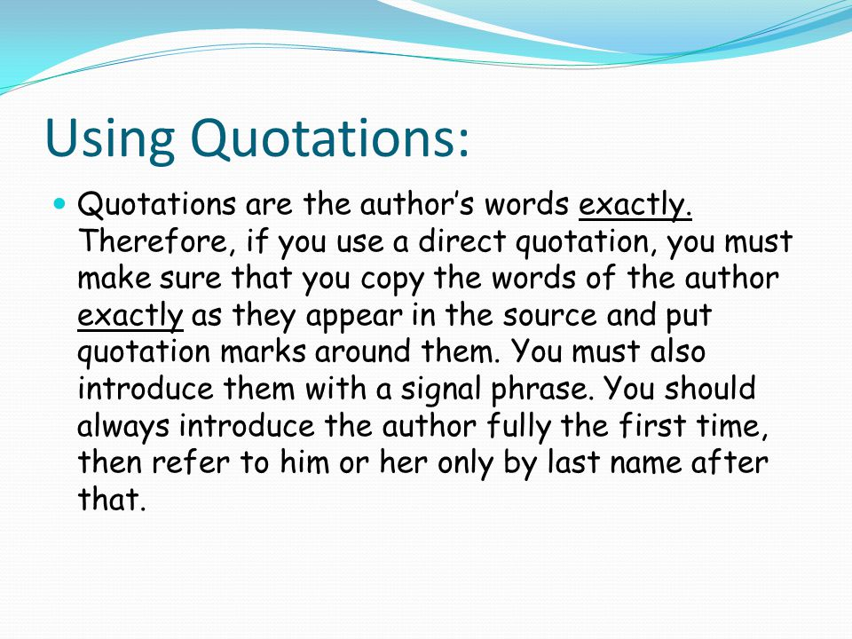 Using Quotations: Quotations are the author's words exactly.