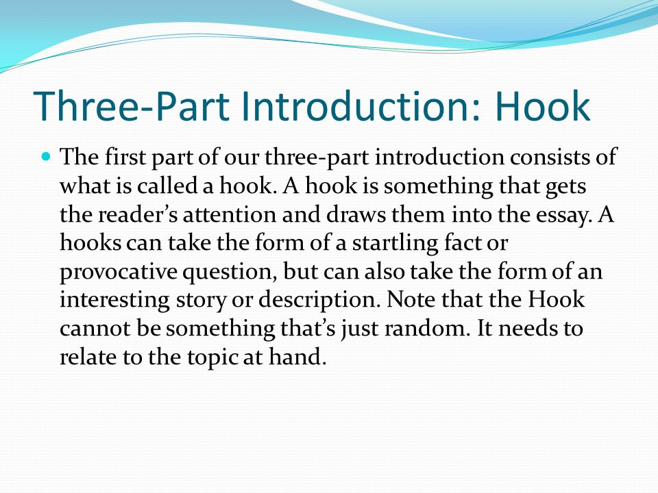 Three-Part Introduction: Hook The first part of our three-part introduction consists of what is called a hook.