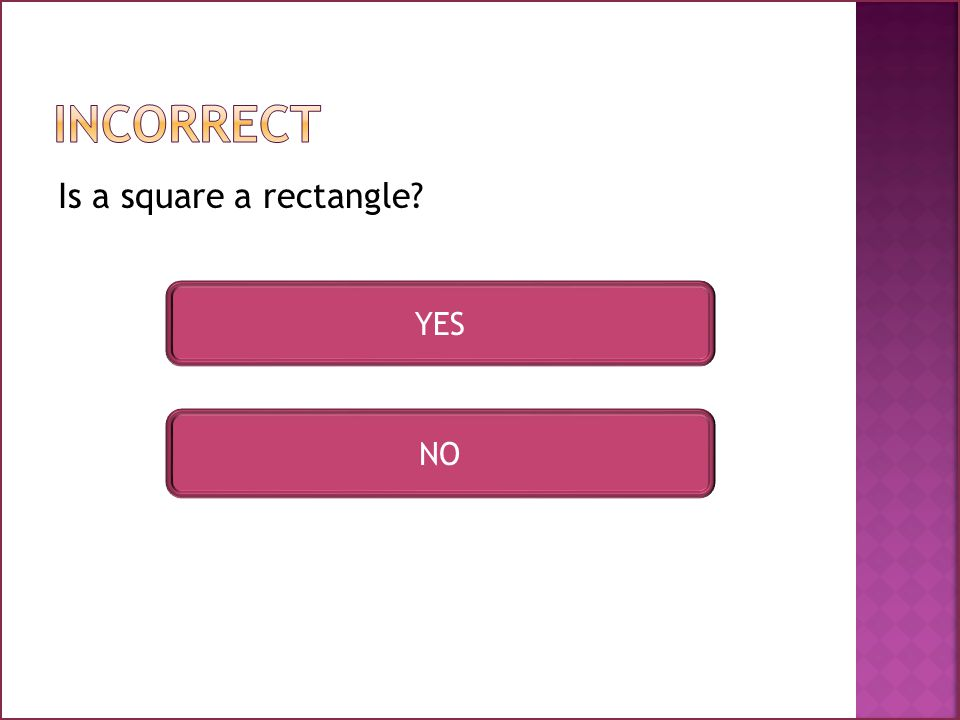 Is a square a rectangle YES NO