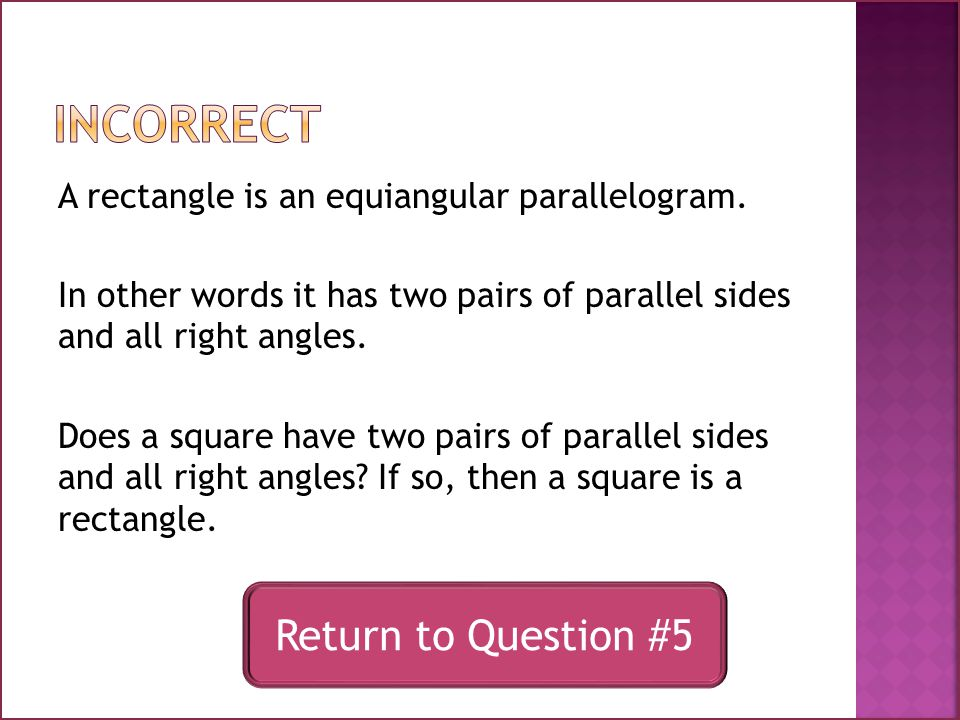 A rectangle is an equiangular parallelogram.