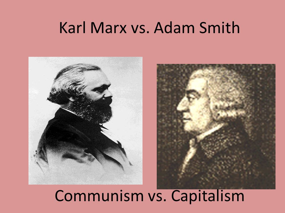 capitalism karl marx vs adam smith Marx v smith on capitalism capitalism, according to the encyclopaedia britannica, is the means in which production are privately owned and production is guided and income is disputed largely through the operation of markets.