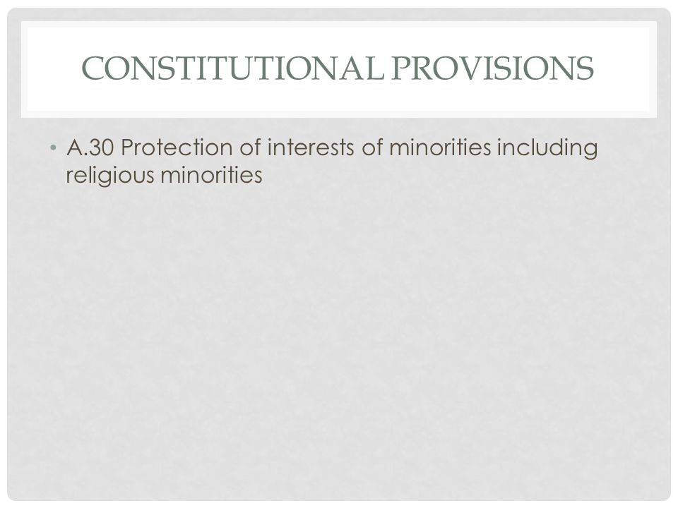 CONSTITUTIONAL PROVISIONS A.30 Protection of interests of minorities including religious minorities