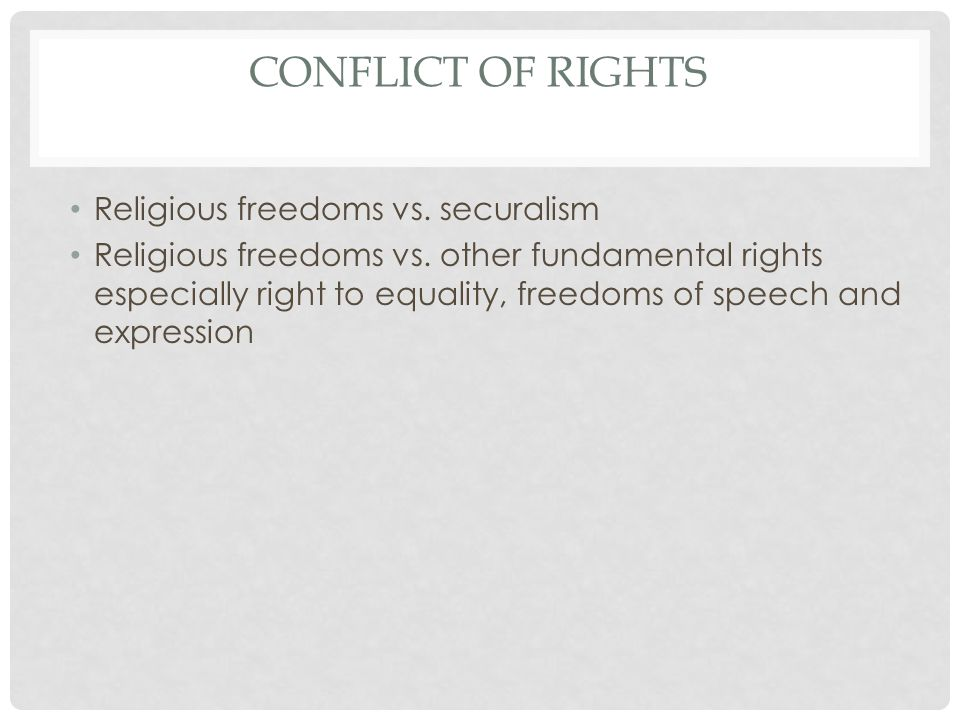 CONFLICT OF RIGHTS Religious freedoms vs. securalism Religious freedoms vs.