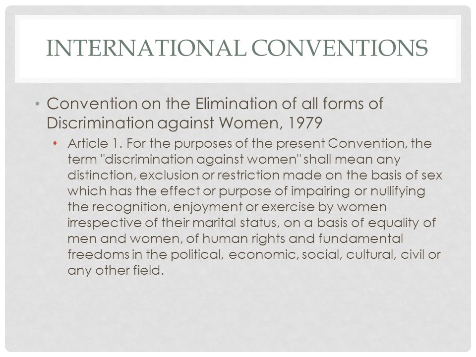 INTERNATIONAL CONVENTIONS Convention on the Elimination of all forms of Discrimination against Women, 1979 Article 1.