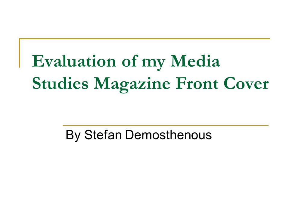 Evaluation of my Media Studies Magazine Front Cover By Stefan Demosthenous
