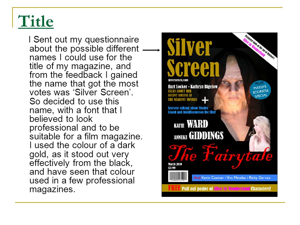 Title I Sent out my questionnaire about the possible different names I could use for the title of my magazine, and from the feedback I gained the name that got the most votes was 'Silver Screen'.