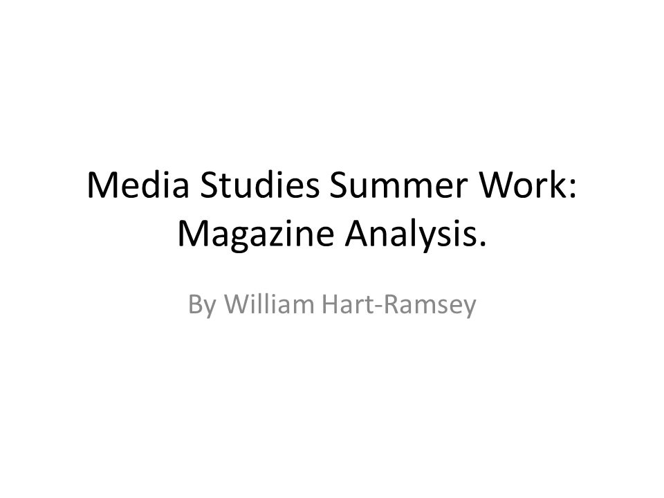 Media Studies Summer Work: Magazine Analysis. By William Hart-Ramsey