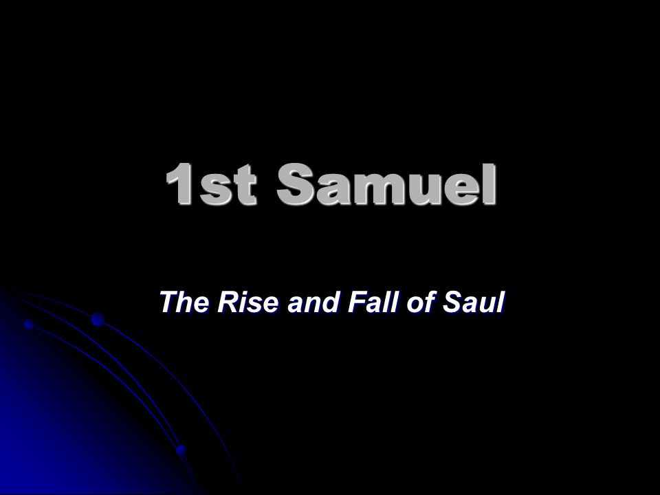 1st Samuel The Rise and Fall of Saul